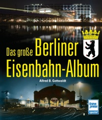 Transpress 71385 Das große Berliner Eisenbahn-Album