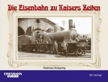 EK-Verlag 311 Die Eisenbahn zu Kaisers Zeiten